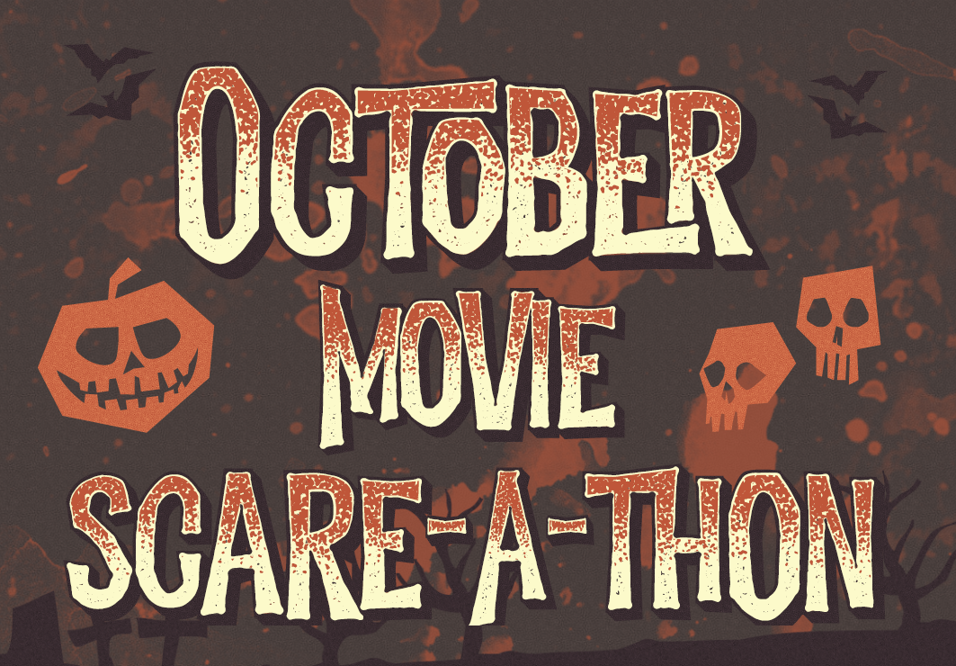 October Movie Scare-A-Thon<div style='clear:both;width:100%;height:0px;'></div><span class='cat'>Individual/Group</span>